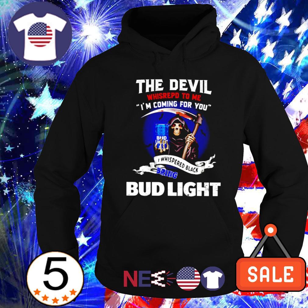 The Devil whisrepd to me I whispered black bring Bud Light s hoodie