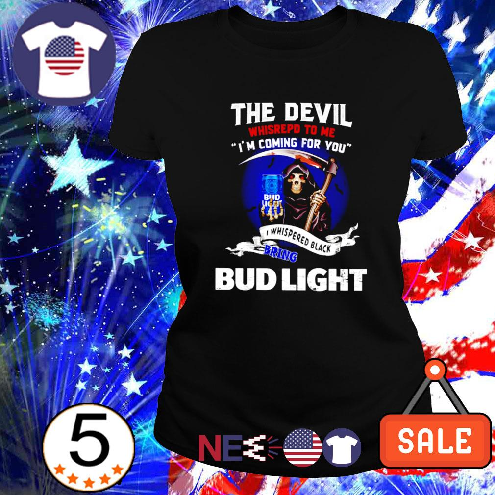 The Devil whisrepd to me I whispered black bring Bud Light s ladies tee