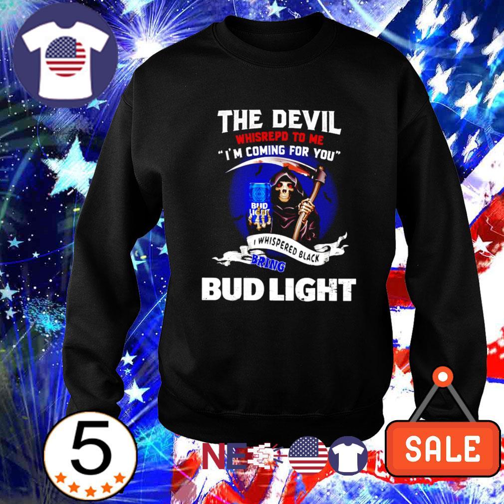 The Devil whisrepd to me I whispered black bring Bud Light s sweater