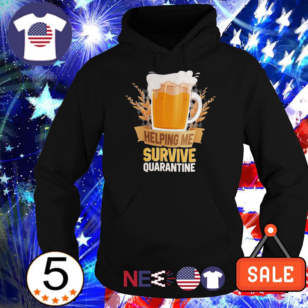Beer helping me survive quarantine shirt