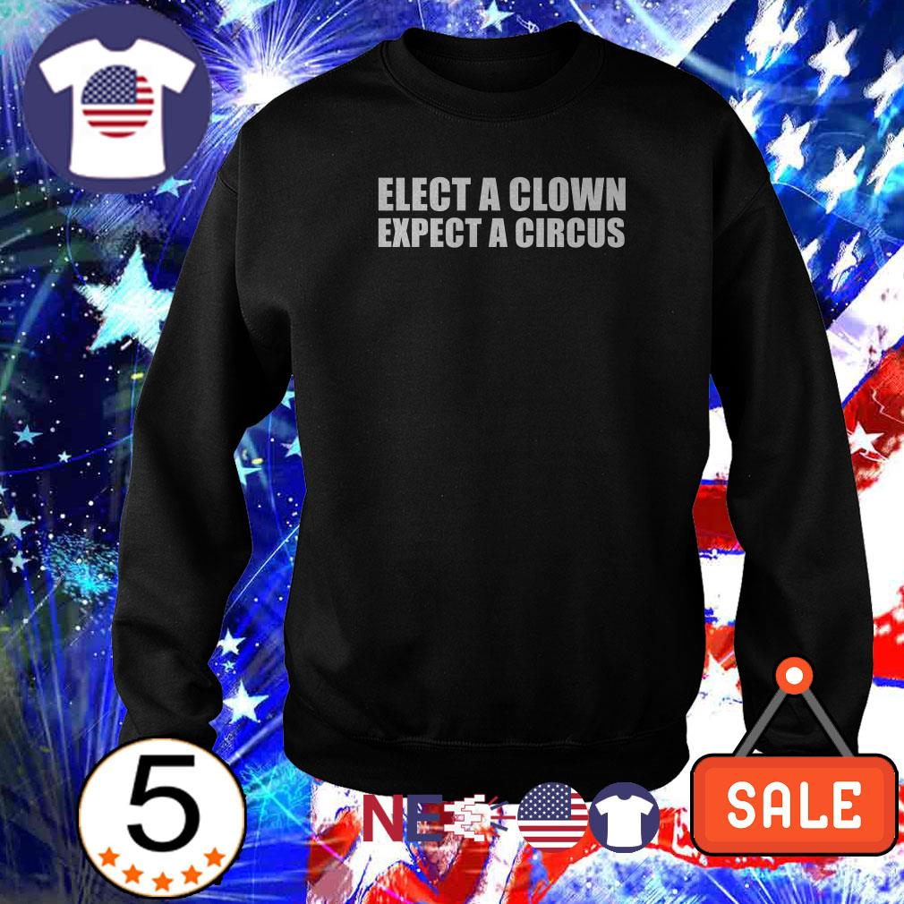 Elect a clown expect a circus shirt