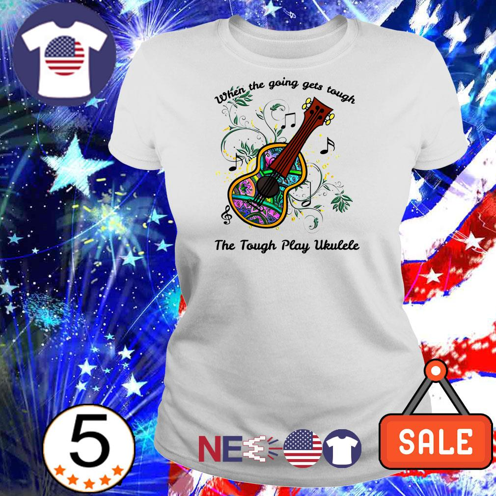 When the going gets tough the tough play Ukulele shirt