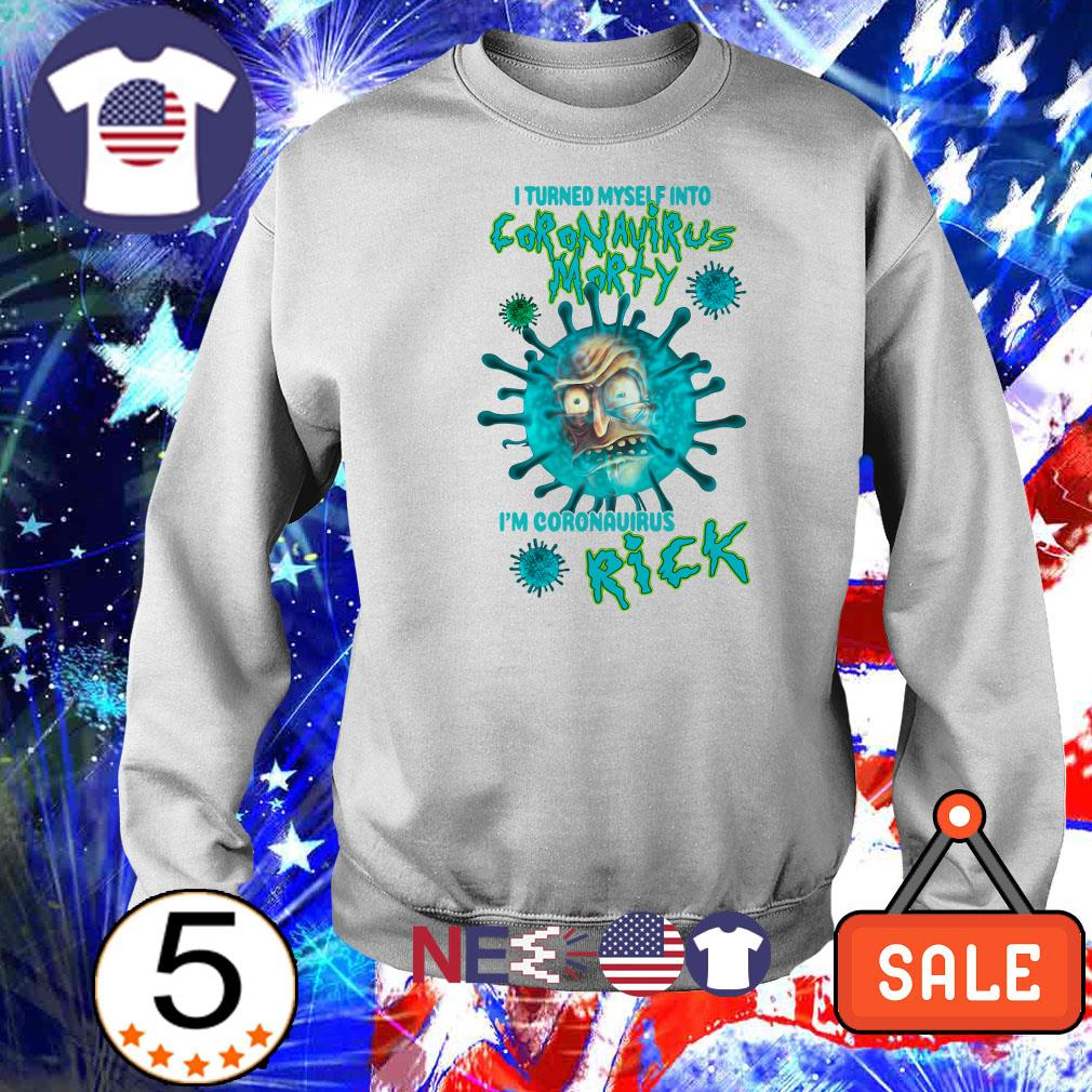 I turned myself into coronavirus Morty I'm coronavirus Rick shirt