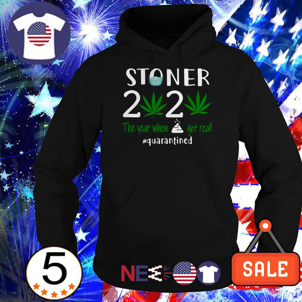 Stoner 2020 the year when shit got real #quarantined shirt