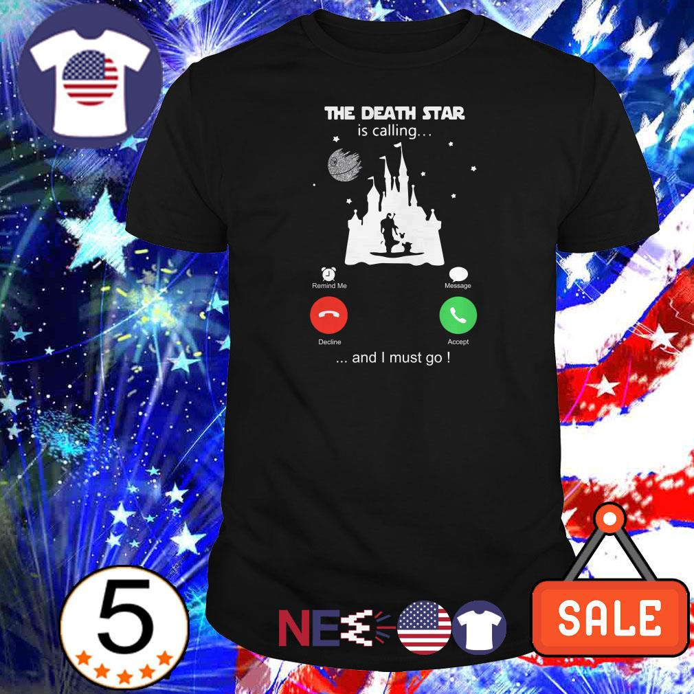 The Death Star is calling and I must go shirt