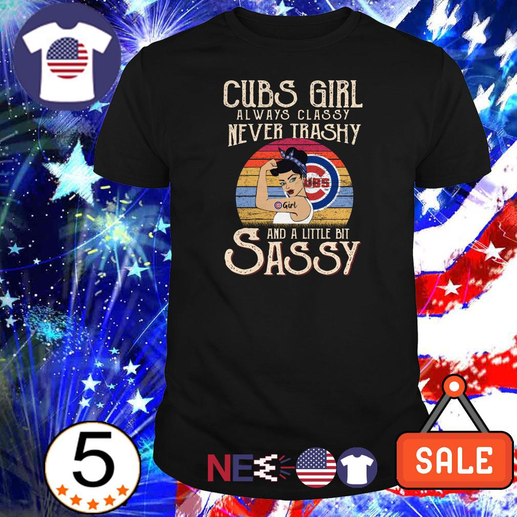 Chicago Cubs Girl always classy never trashy and a little bit sassy shirt