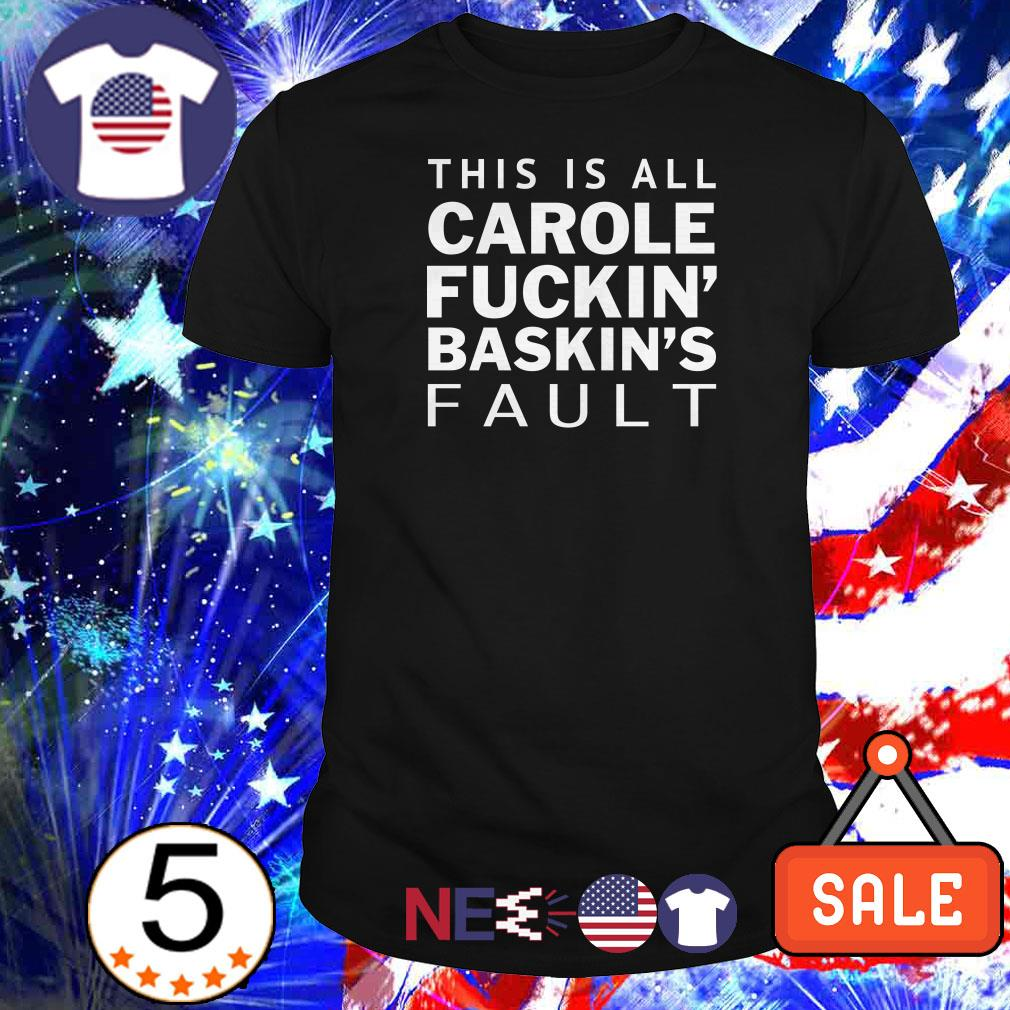 This is all Carole fuckin' baskin's fault shirt
