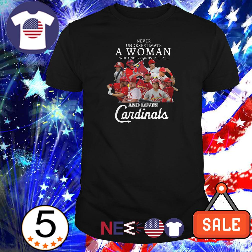 Never underestimate a woman who understands baseball and love St. Louis Cardinals shirt