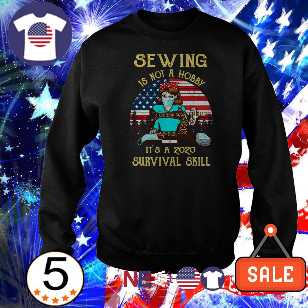 Sewing is not a hobby it's a 2020 survival skill American Flag shirt