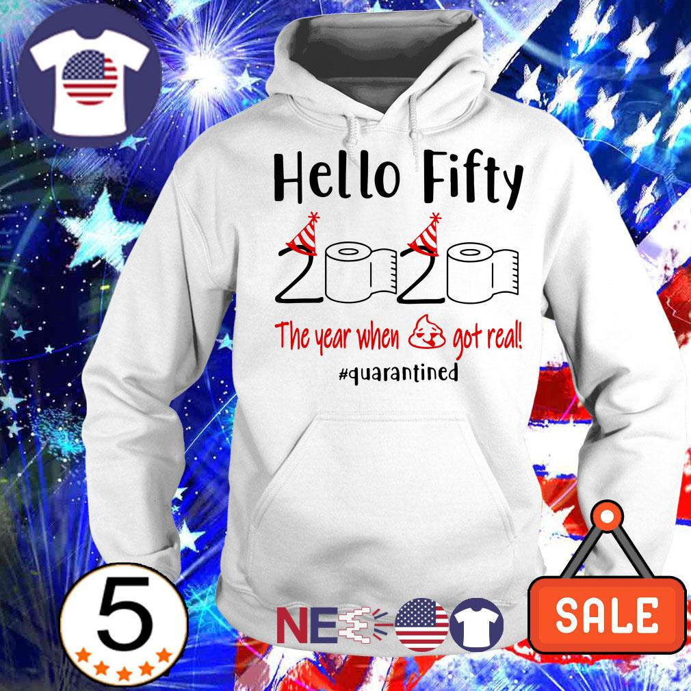 Hello fifty 2020 the year when shit got real #quarantined shirt