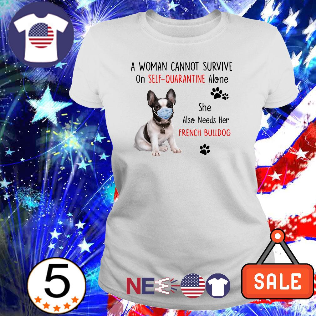 A woman cannot survive on self-quarantine alone she also needs her French Bulldog shirt