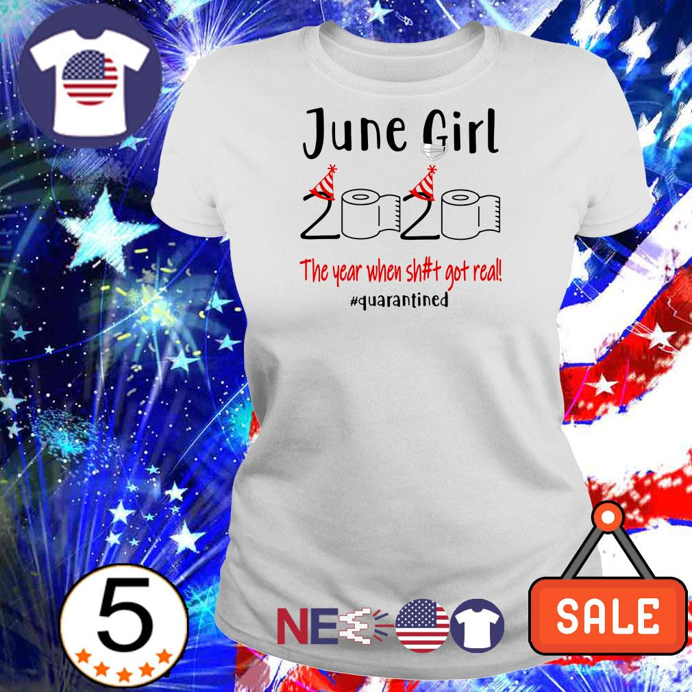 June girl 2020 the year when shit got real #quarantined shirt