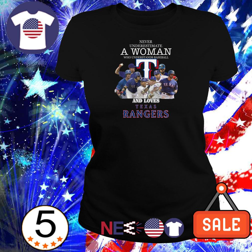 Never underestimate a woman who understands baseball and loves Texas Rangers shirt