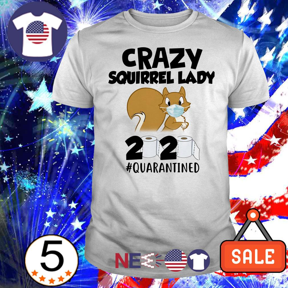 Crazy squirrel lady 2020 #quarantined shirt
