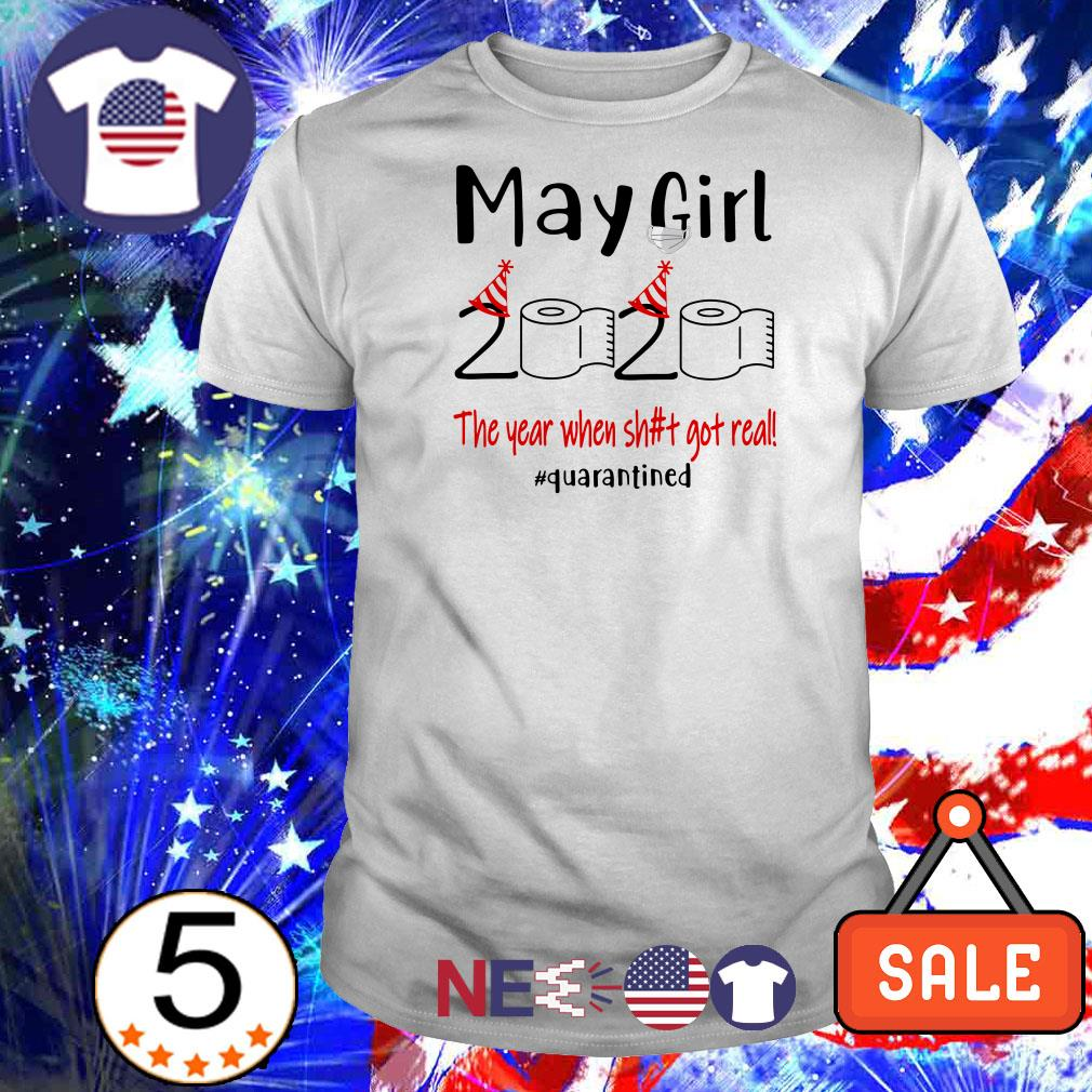 May girl 2020 the year when shit got real #quarantined shirt