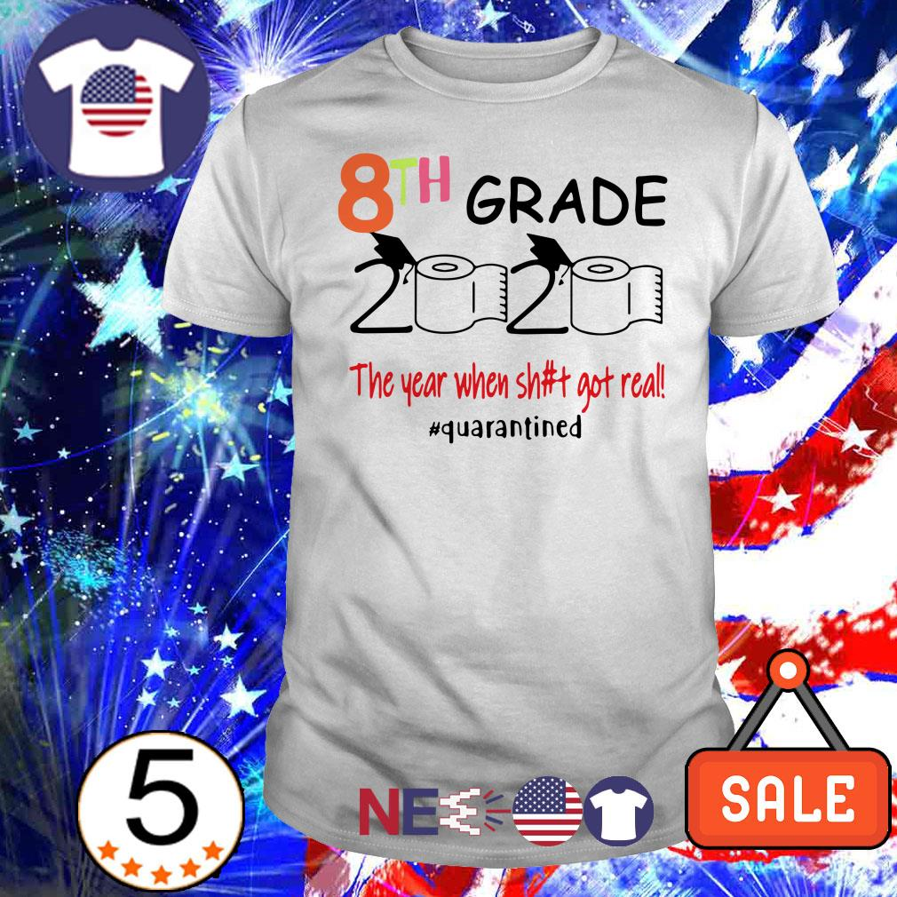 8th grade 2020 the year when shit got real #quarantined shirt