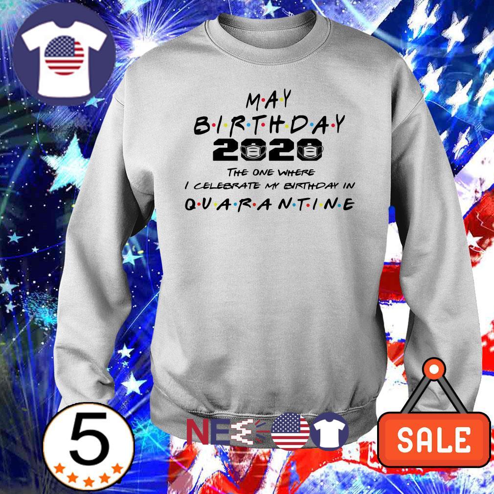May birthday 2020 the one where I celebrate my birthday in quarantine shirt