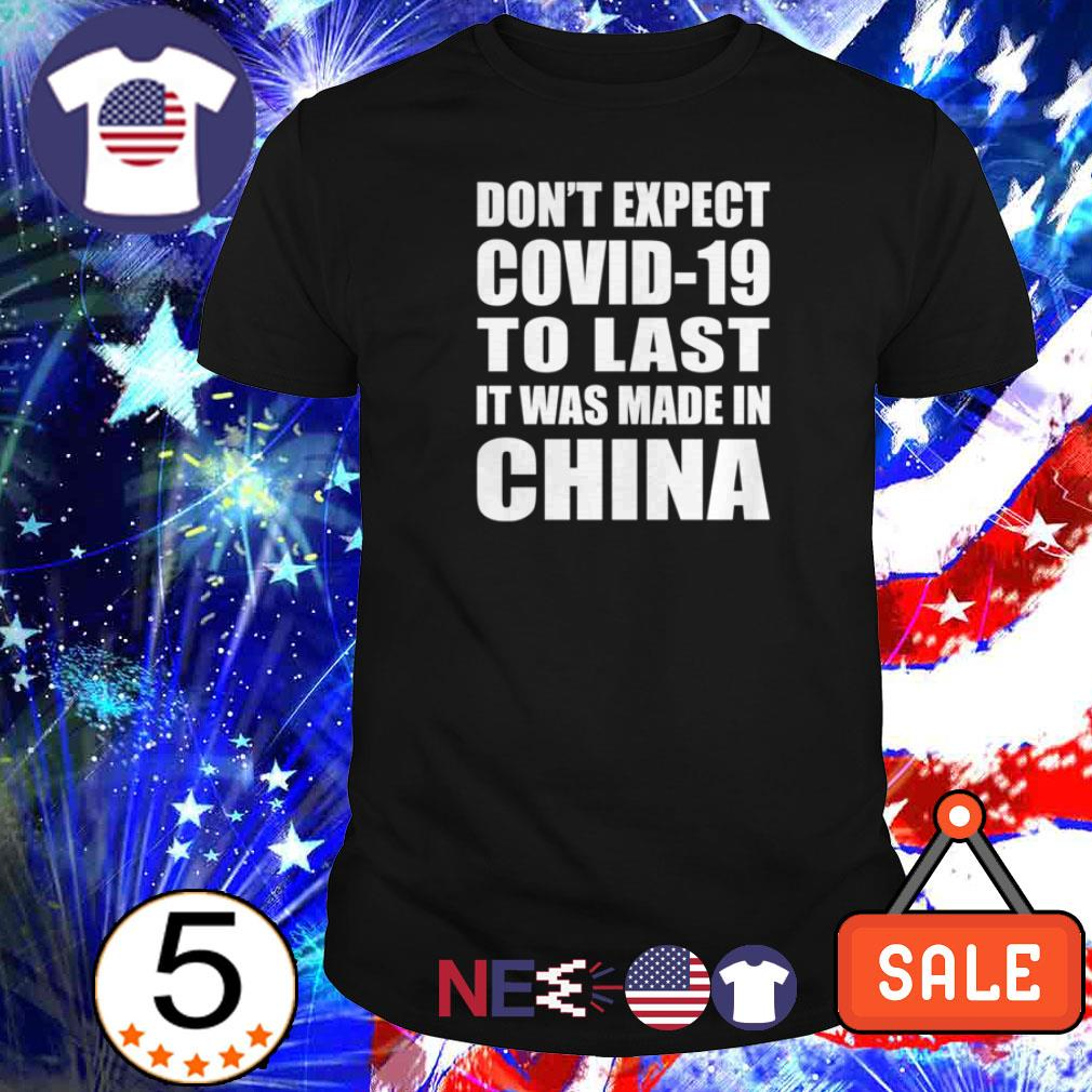 Don't expect covid-19 to last it was made in China shirt