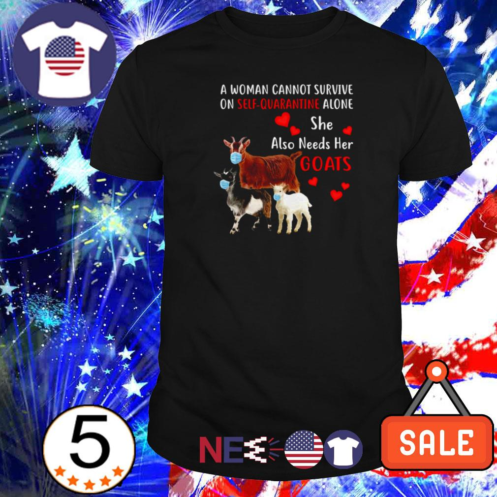 A woman cannot survive on self-quarantine alone she also needs her goats shirt