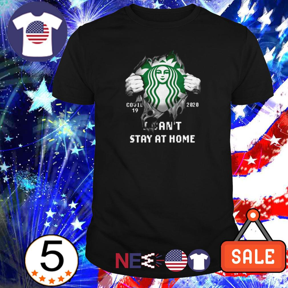 Starbucks covid19 2020 I can't stay at home shirt