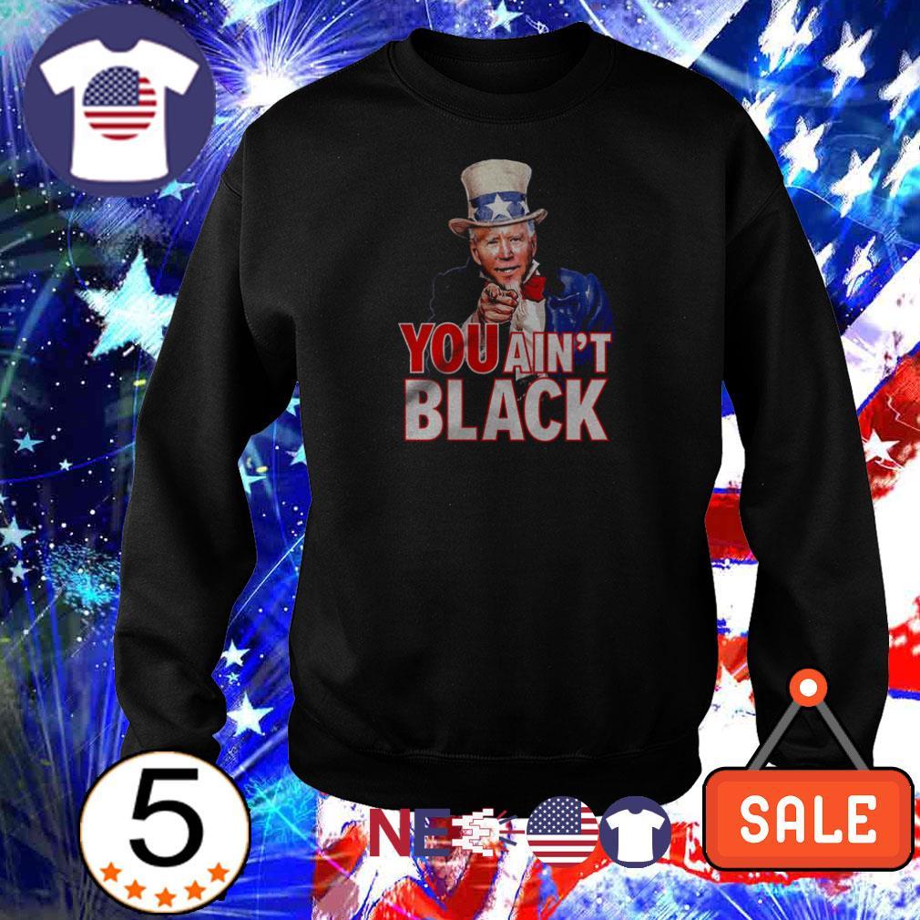Uncle Sam Joe Biden You Ain't Black shirt