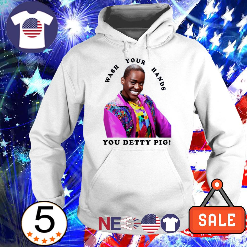 Wash your hands you detty pig shirt