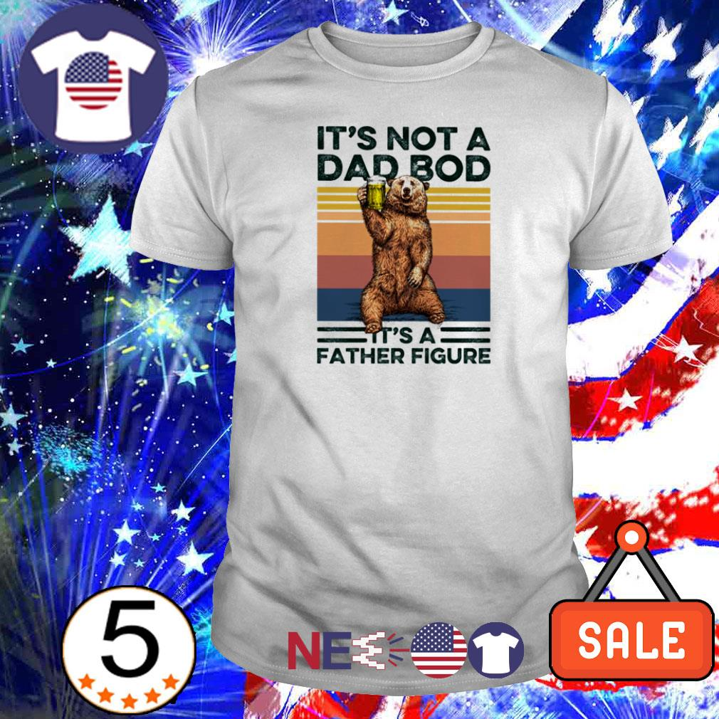 Bear it's nor a dad bod it's father figure shirt