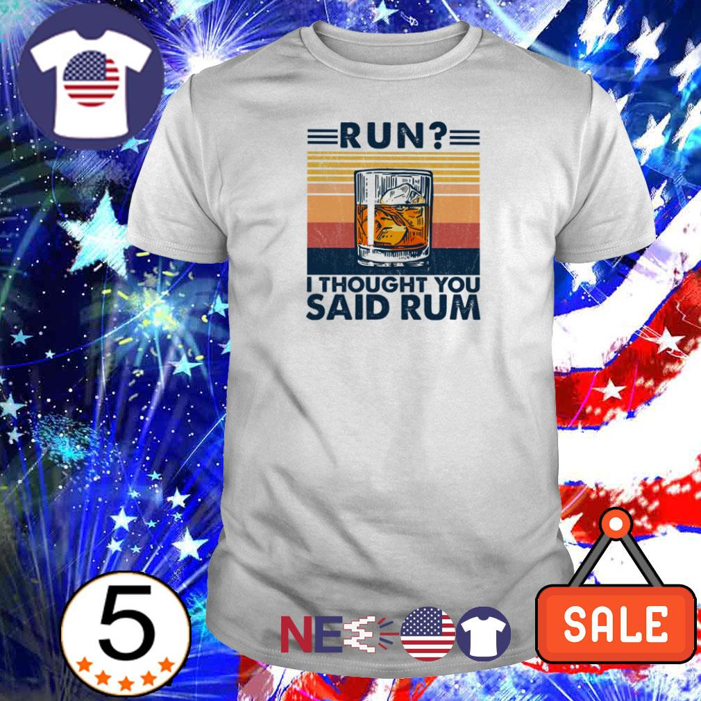 Run I thought you said rum vintage shirt