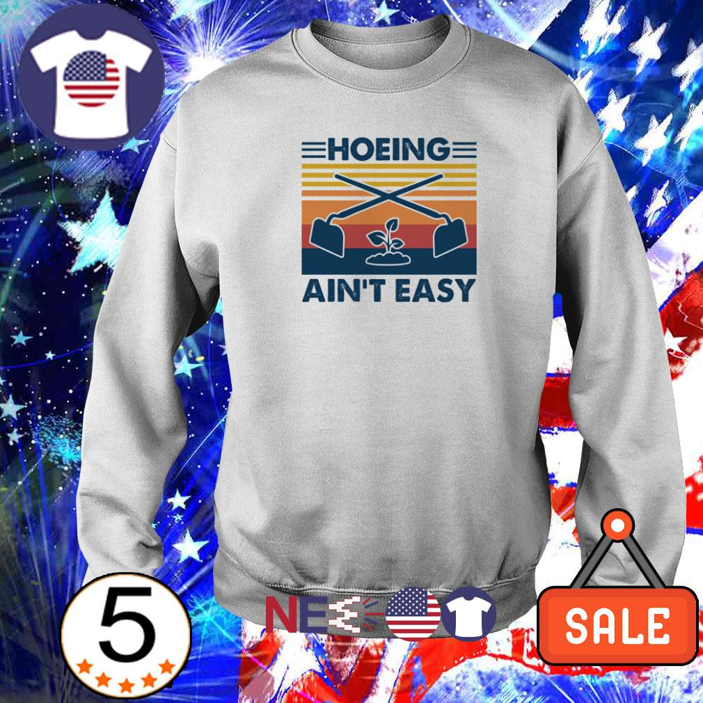 Planting hoeing ain't easy vintage shirt