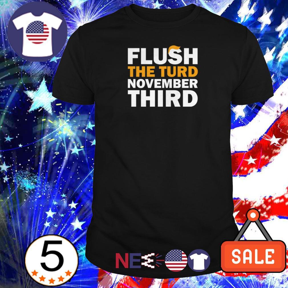 Donald Trump Flush the turd november third shirt