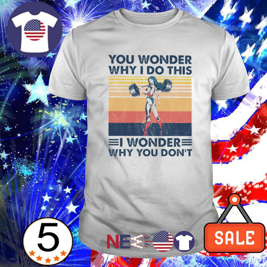 You Wonder Why I Do This I wonder why you don't vintage shirt
