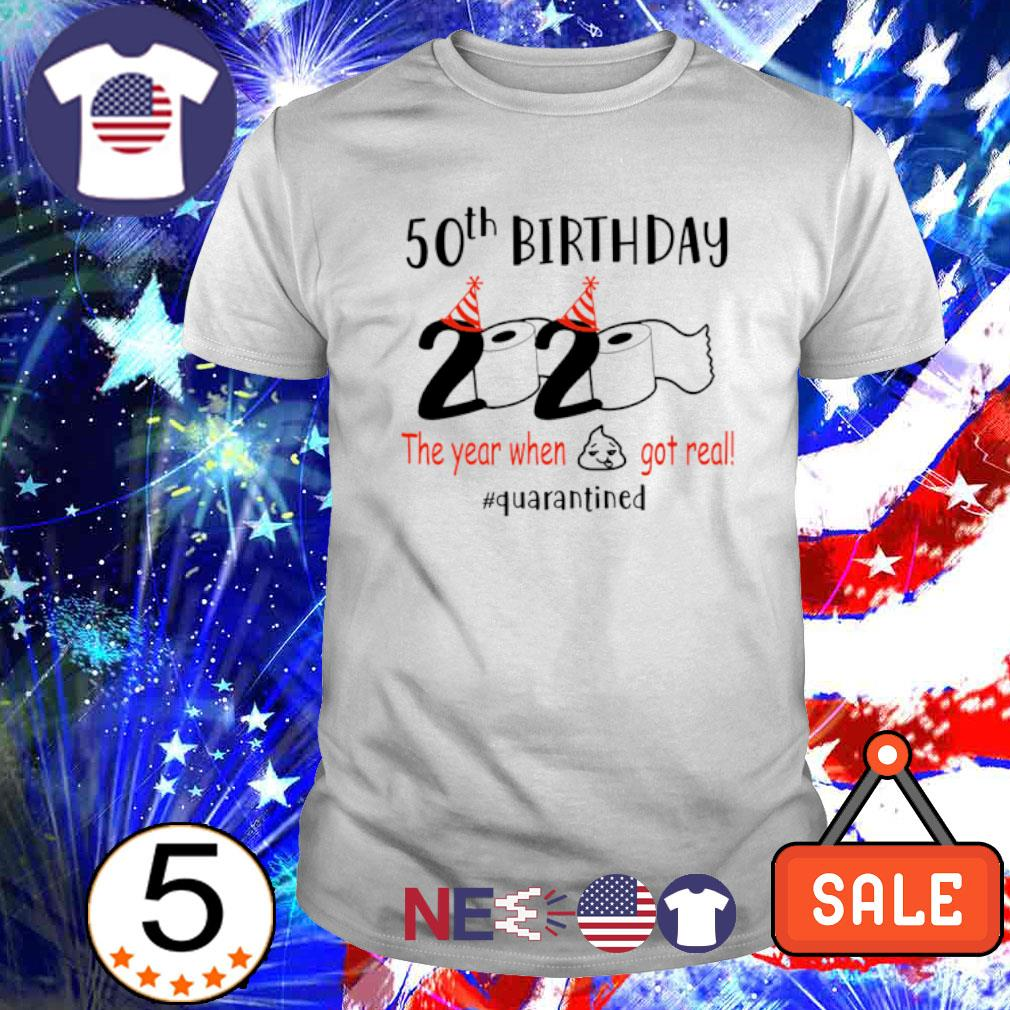 50th Birthday 2020 the year when got real quarantined shirt