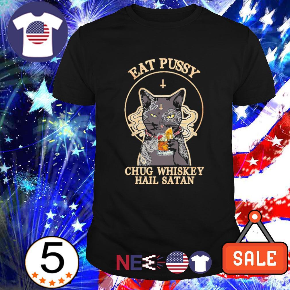 Cat eat pussy chug whiskey hail satan shirt