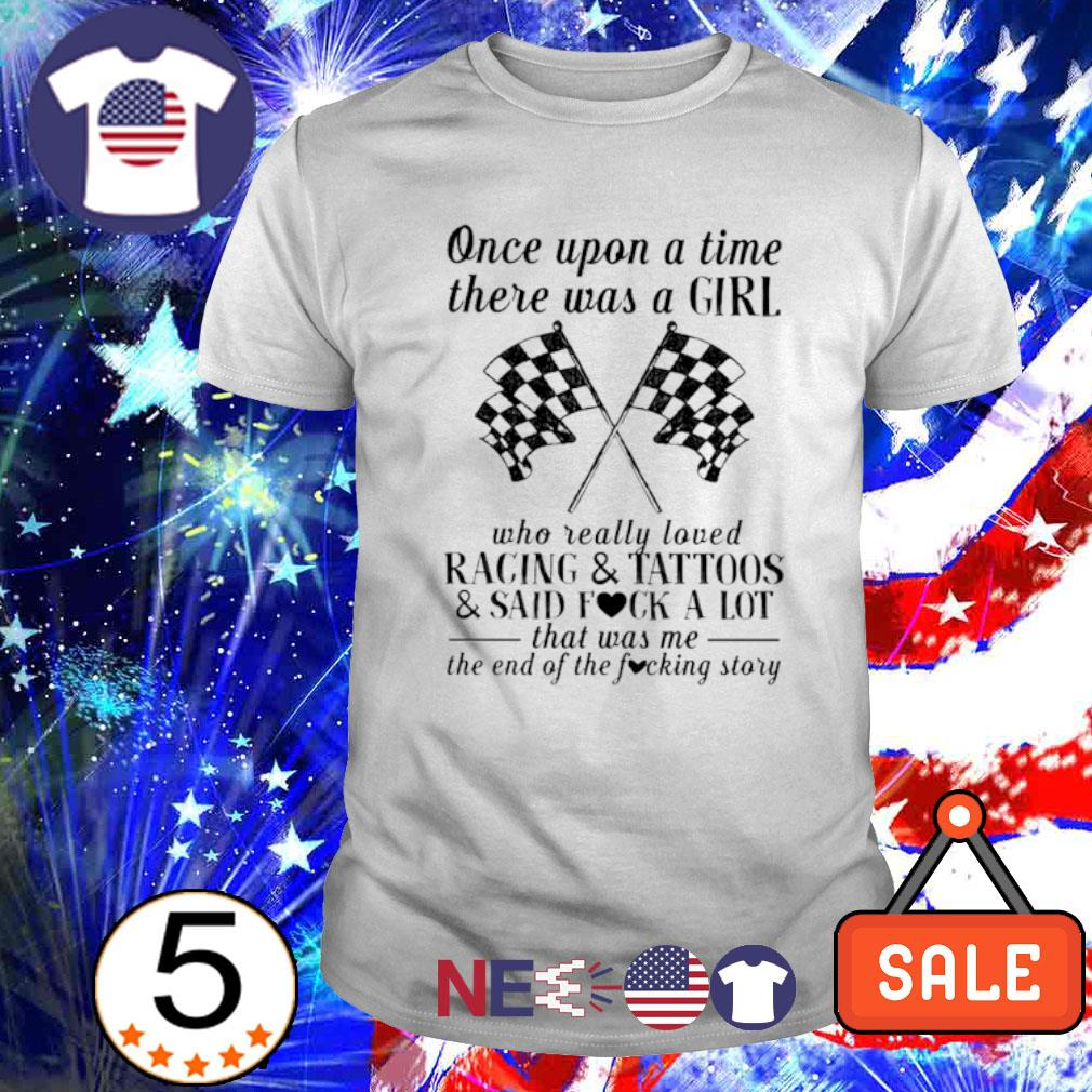 Once upon a time there was a girl who really loved racing and tattoos shirt
