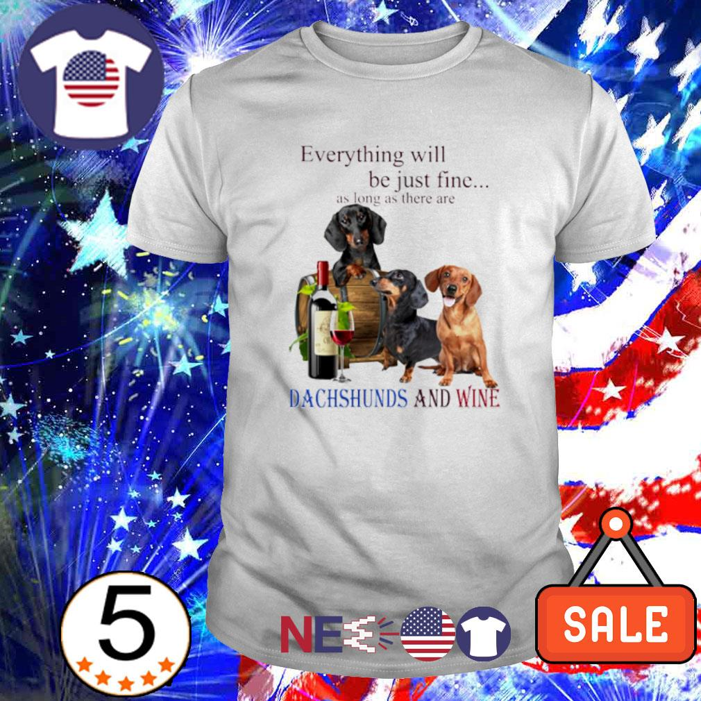 Everything will be just fine as long as there are Dachshunds and wine shirt