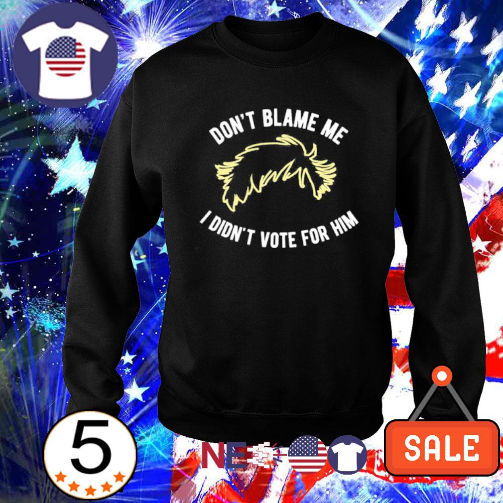 Don't blame me I didn't vote for him s sweater