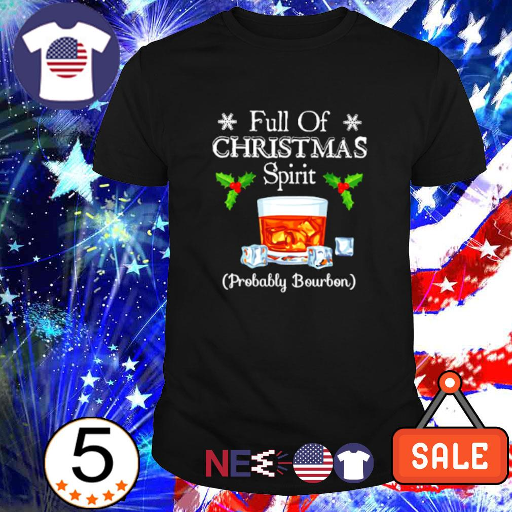 Full of Christmas spirit probably Bourbon shirt