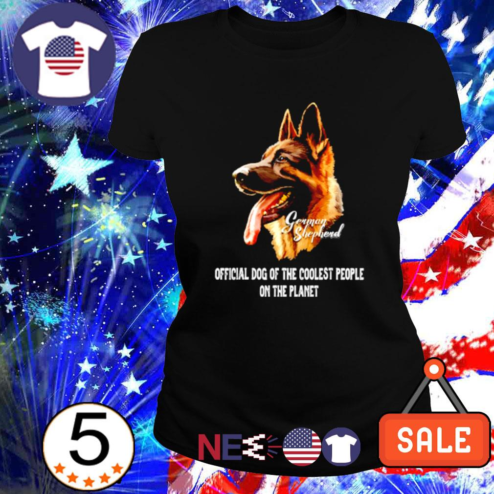 German Shepherd official dog of the coolest people on the planet s ladies tee