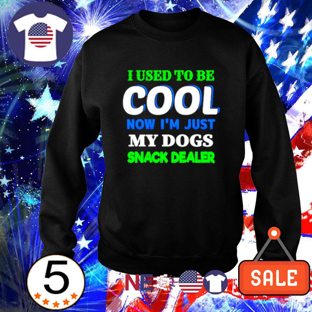 I used to be cool now I'm just my dogs snack dealer s sweater