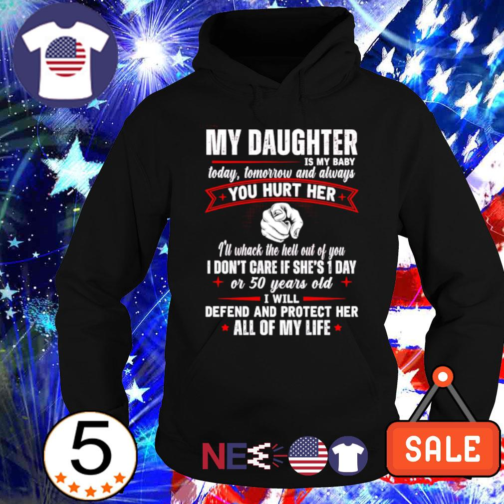 My Daughter is my baby today tomorrow and always you hurt her s hoodie