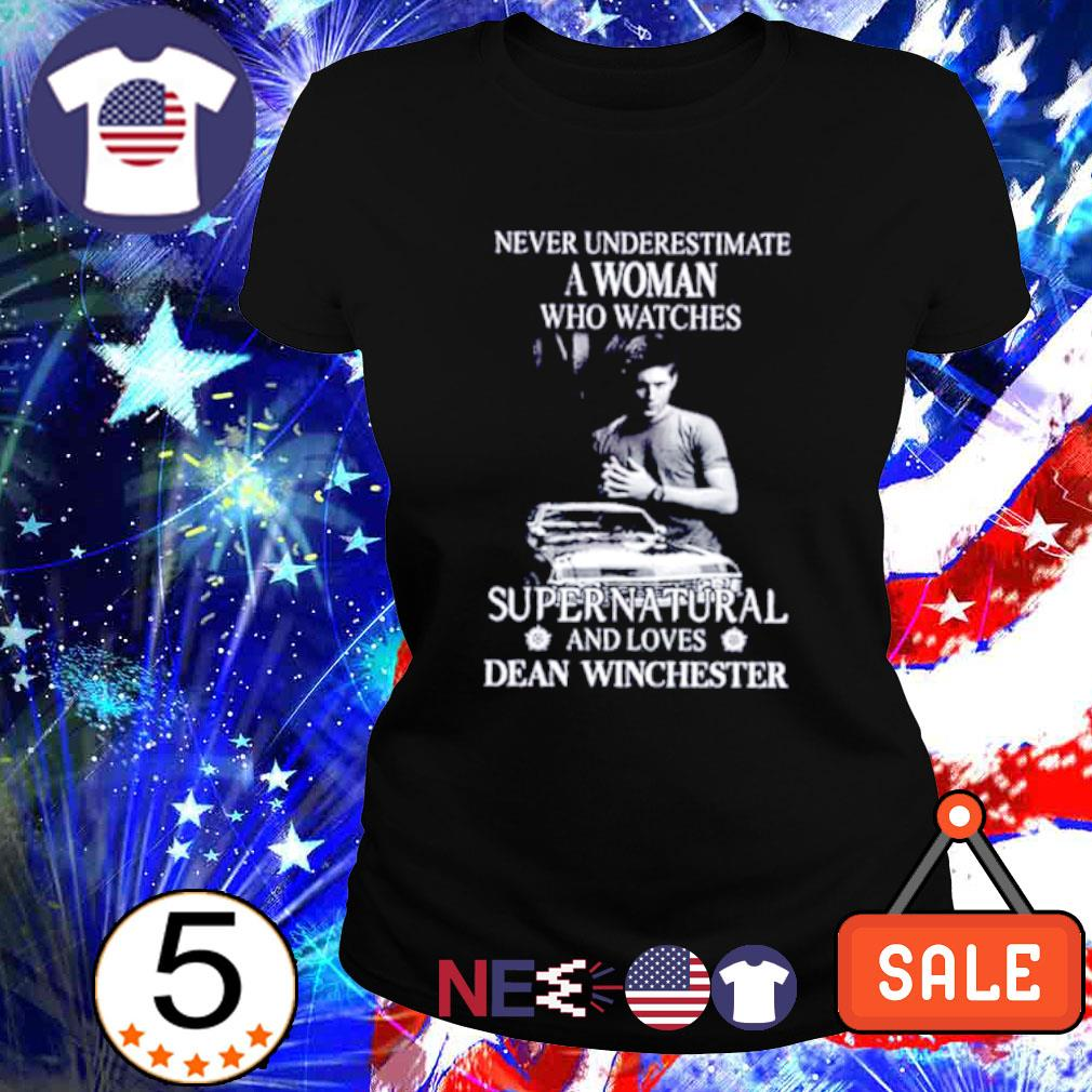 Never underestimate a woman who watches Supernatural and loves Dean Winchester s ladies tee