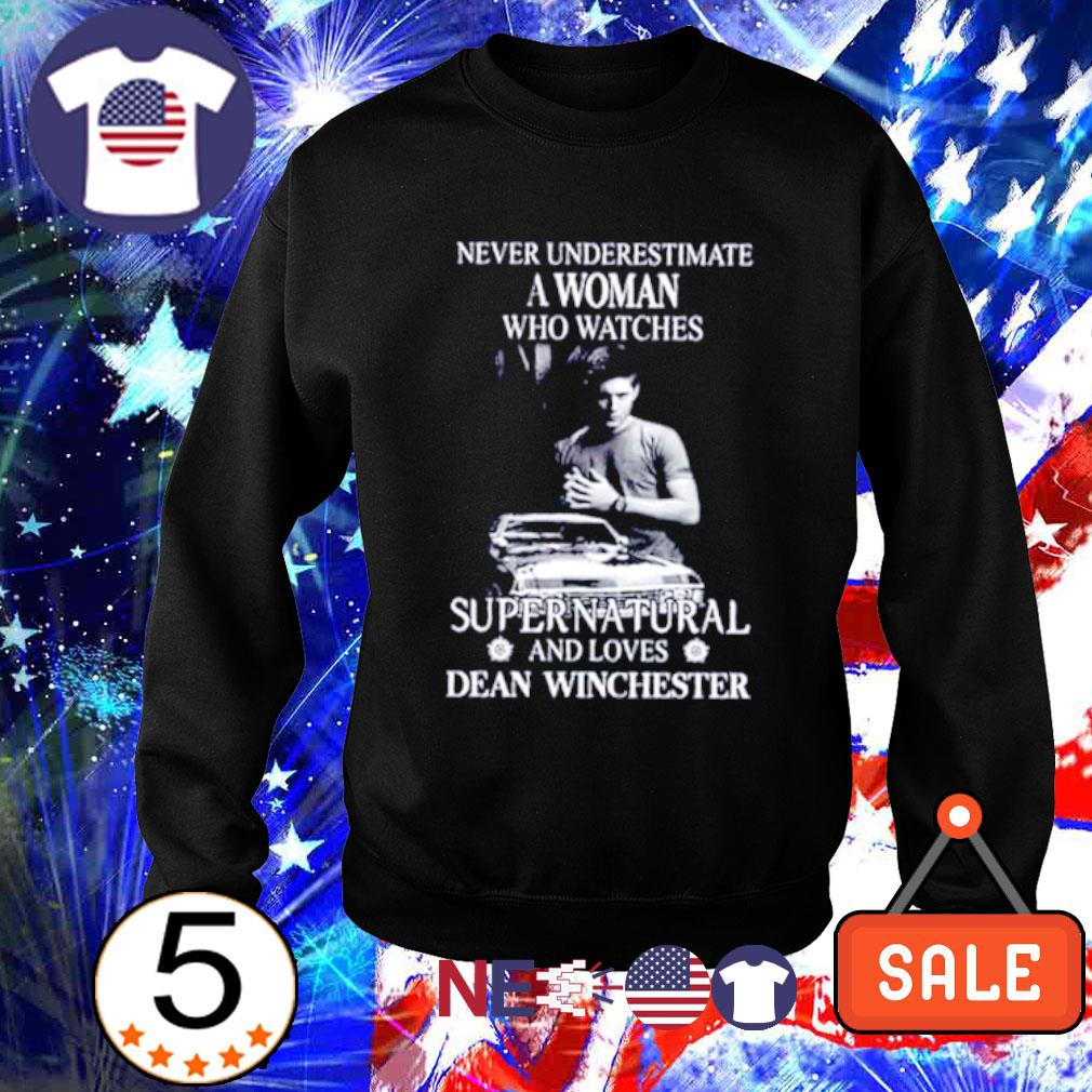 Never underestimate a woman who watches Supernatural and loves Dean Winchester s sweater