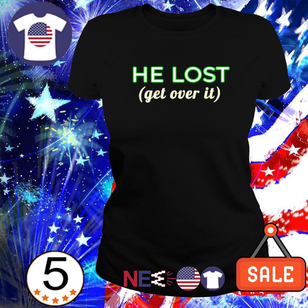 Trump he lost get over it s ladies tee