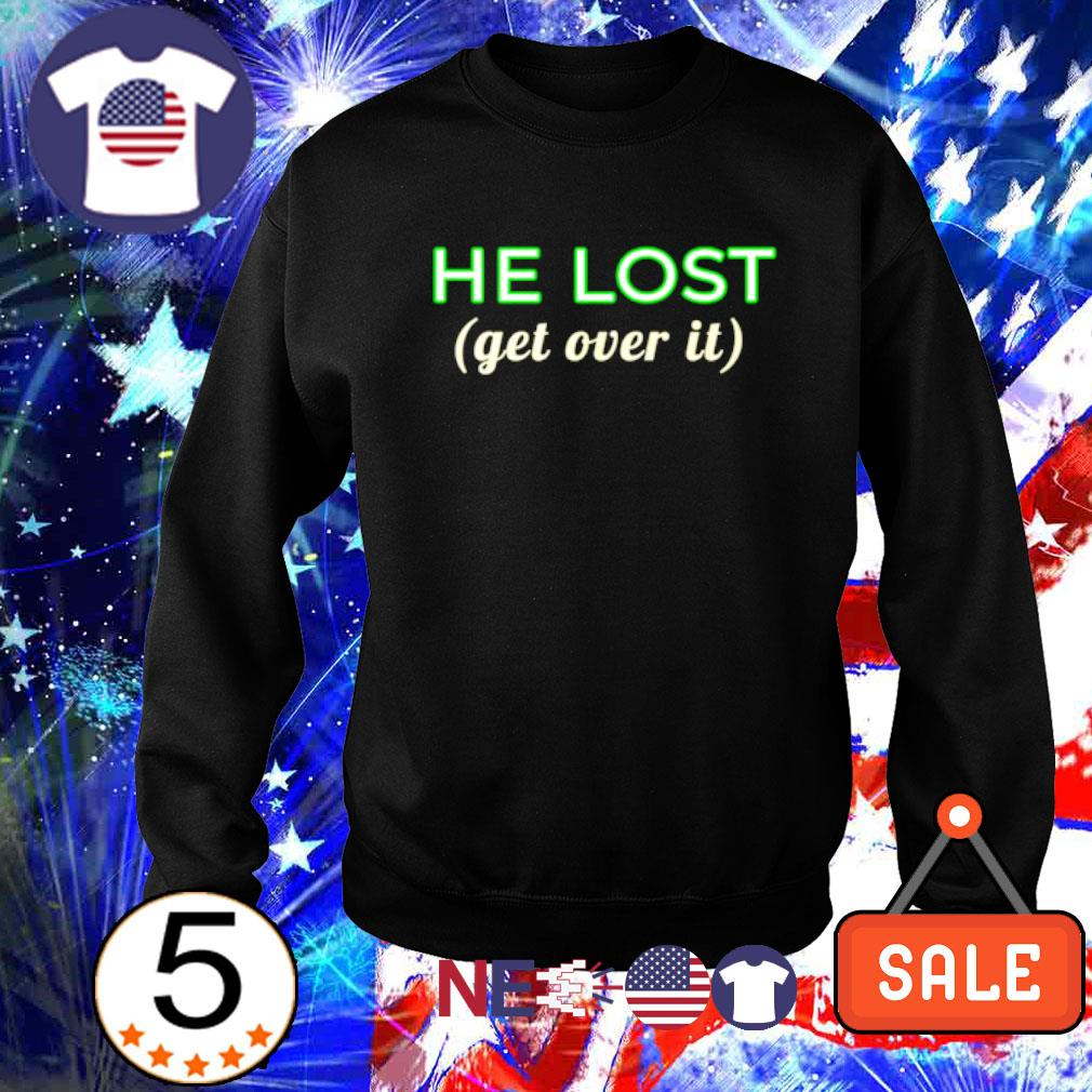 Trump he lost get over it s sweater