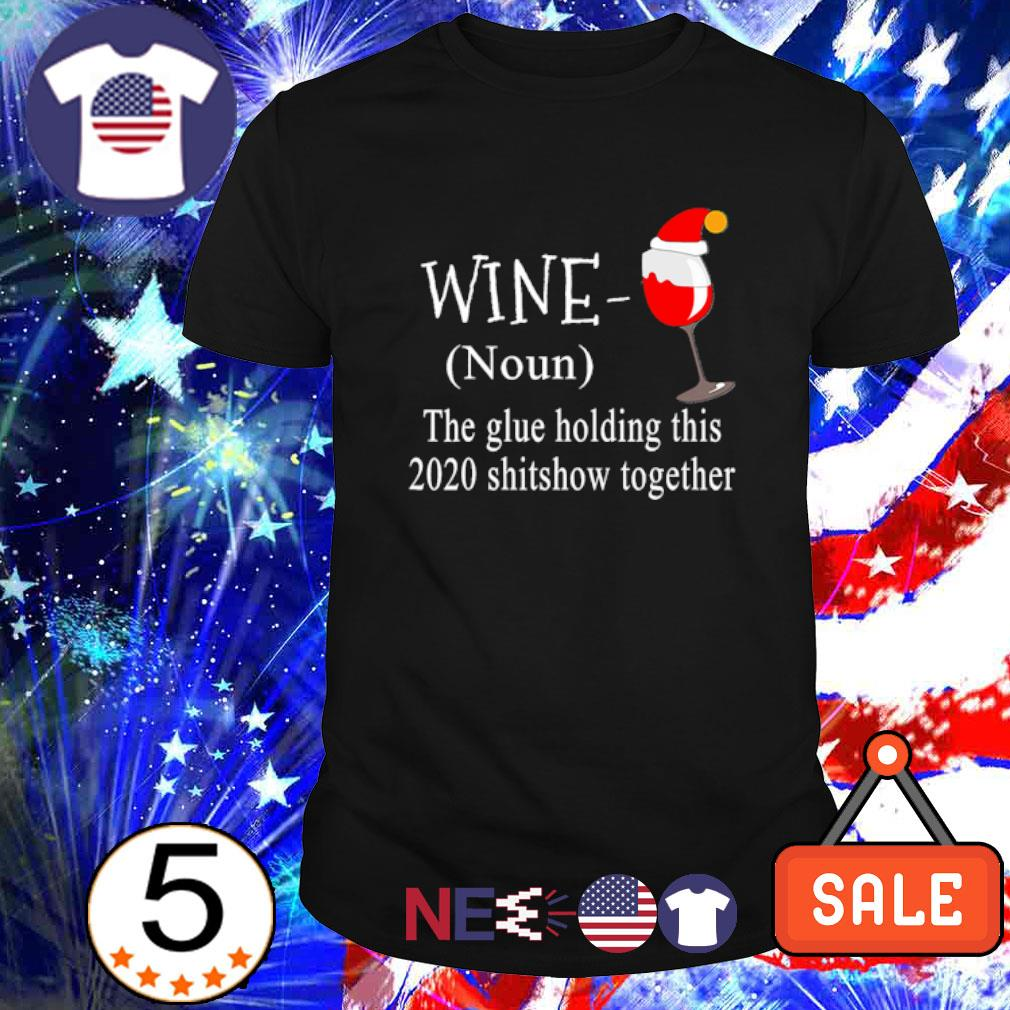 Wine the glue holding this 2020 shitshow together Christmas shirt